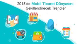 2018'de Mobil Ticaret Dünyasını Şekillendirecek Trendler
